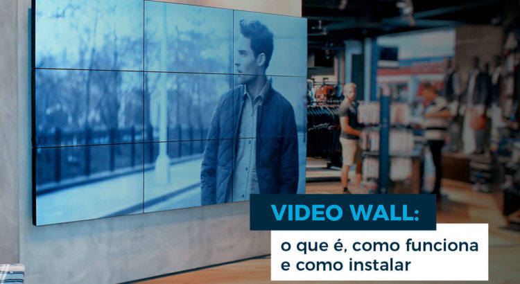 Video Wall: o que é, como funciona e como instalar