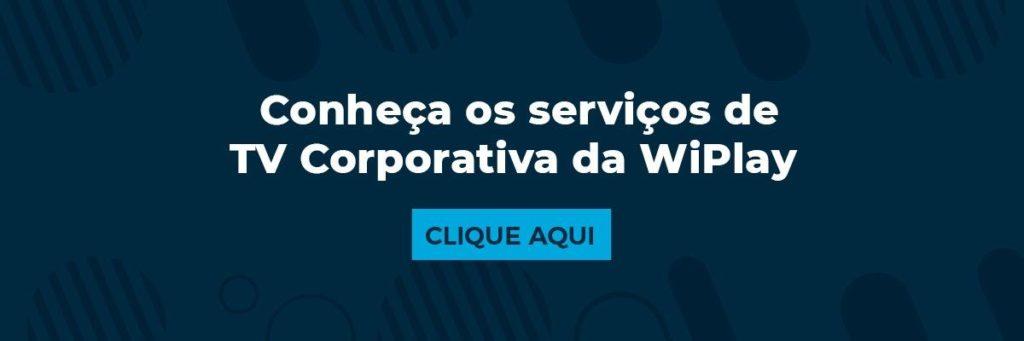Conheça os serviços de TV Corporativa da WiPlay