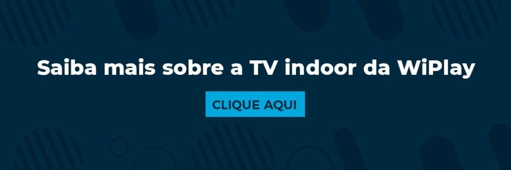Saiba mais sobre a TV Indoor da WiPlay