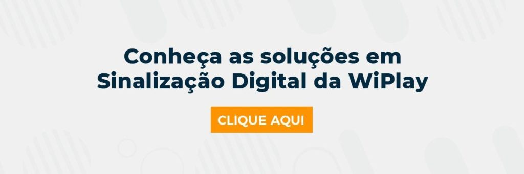 Conheça as soluções em Sinalização Digital da WiPlay