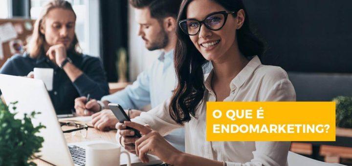 O que é endomarketing e como aplicar na sua empresa
