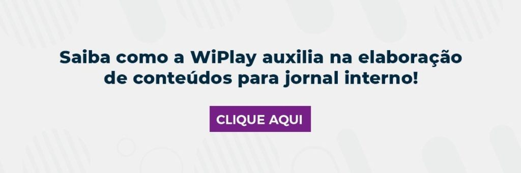 Saiba como a WiPlay auxilia na elaboração de conteúdos para jornal interno!