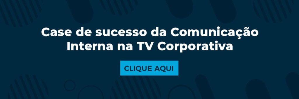 Case de sucesso da Comunicação Interna na TV Corporativa
